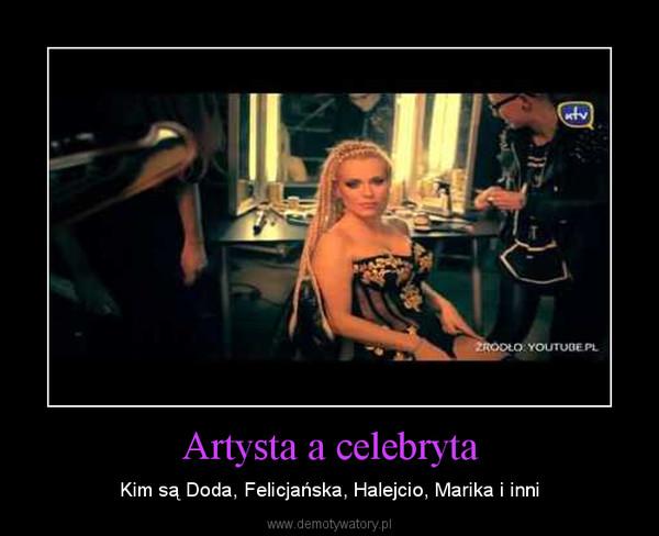 Artysta a celebryta – Kim są Doda, Felicjańska, Halejcio, Marika i inni