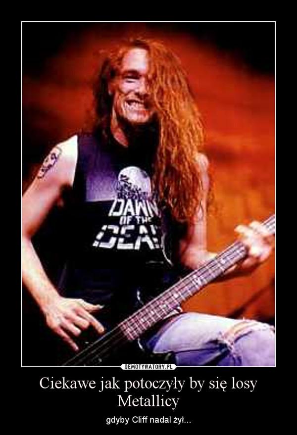 Ciekawe jak potoczyły by się losy Metallicy – gdyby Cliff nadal żył...
