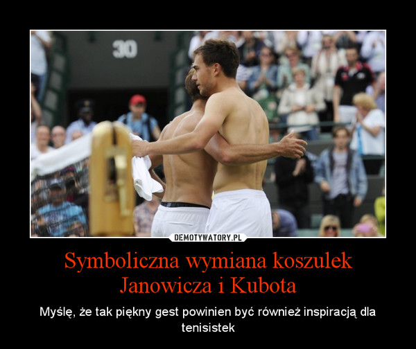 Symboliczna wymiana koszulek Janowicza i Kubota – Myślę, że tak piękny gest powinien być również inspiracją dla tenisistek