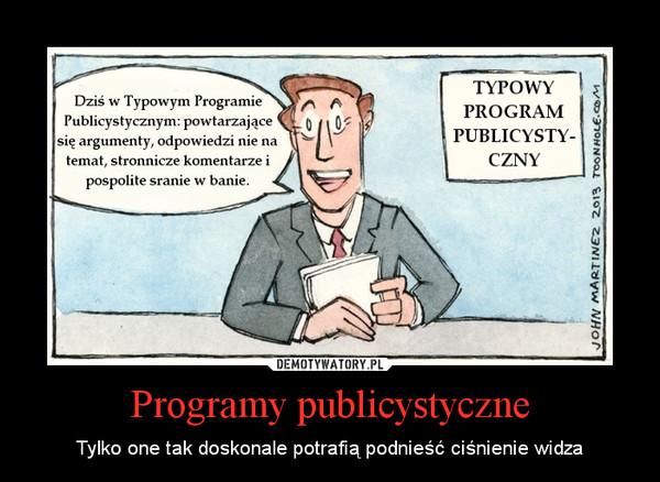 Programy publicystyczne – Tylko one tak doskonale potrafią podnieść ciśnienie widza