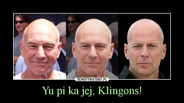 Yu pi ka jej, Klingons! –