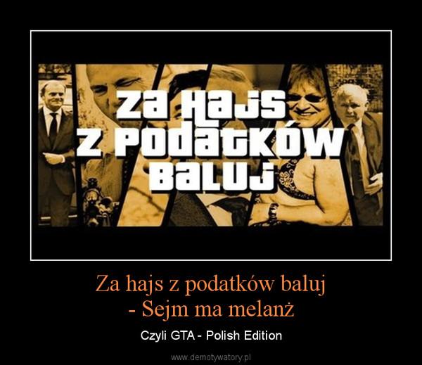 Za hajs z podatków baluj- Sejm ma melanż – Czyli GTA - Polish Edition