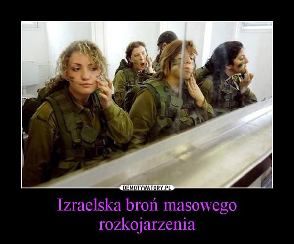 Izraelska broń masowego rozkojarzenia –