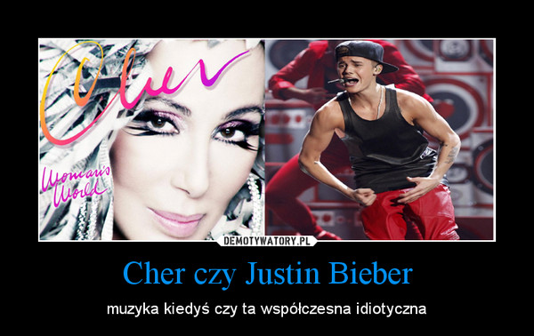 Cher czy Justin Bieber – muzyka kiedyś czy ta współczesna idiotyczna