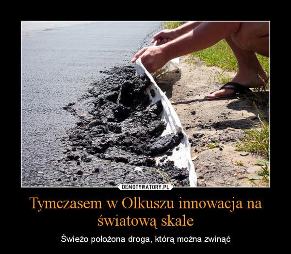 Tymczasem w Olkuszu innowacja na światową skale – Świeżo położona droga, którą można zwinąć