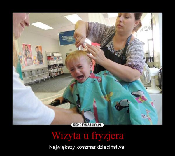 Wizyta u fryzjera – Największy koszmar dzieciństwa!