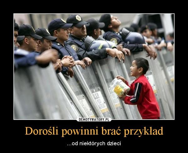 Dorośli powinni brać przykład – ...od niektórych dzieci