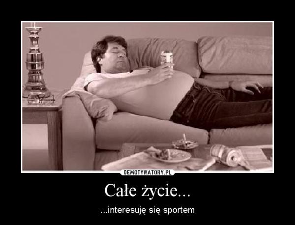 Całe życie... – ...interesuję się sportem