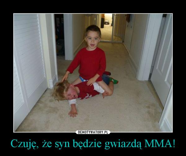 Czuję, że syn będzie gwiazdą MMA! –