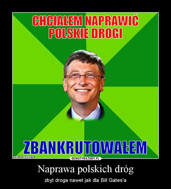 Naprawa polskich dróg – zbyt droga nawet jak dla Bill Gates\'a