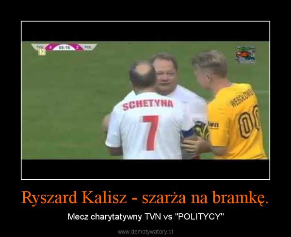 """Ryszard Kalisz - szarża na bramkę. – Mecz charytatywny TVN vs """"POLITYCY"""""""