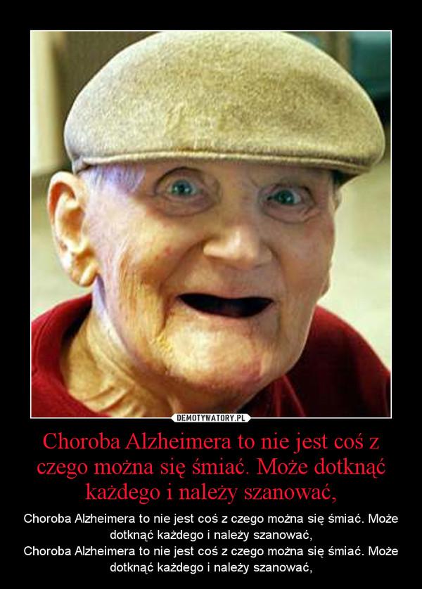 Choroba Alzheimera to nie jest coś z czego można się śmiać. Może dotknąć każdego i należy szanować, – Choroba Alzheimera to nie jest coś z czego można się śmiać. Może dotknąć każdego i należy szanować,Choroba Alzheimera to nie jest coś z czego można się śmiać. Może dotknąć każdego i należy szanować,