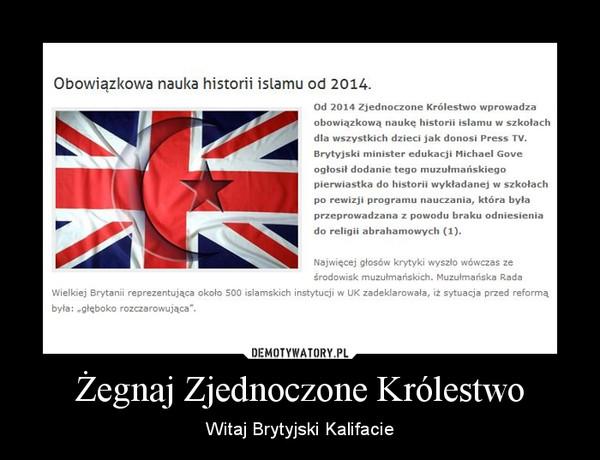 Żegnaj Zjednoczone Królestwo – Witaj Brytyjski Kalifacie
