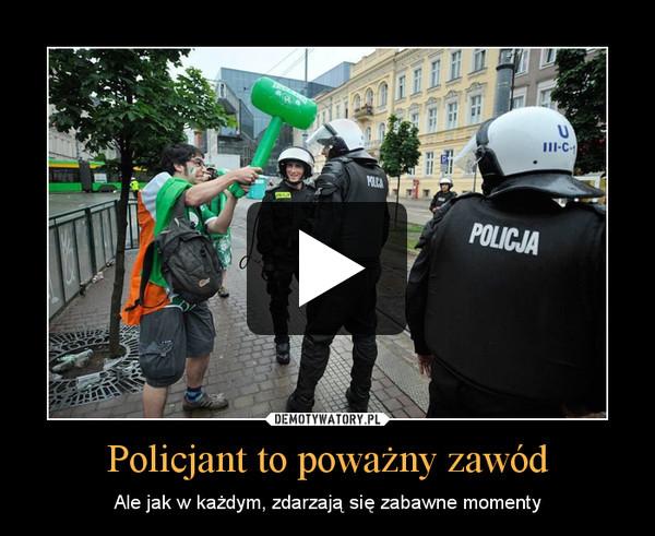 Policjant to poważny zawód – Ale jak w każdym, zdarzają się zabawne momenty