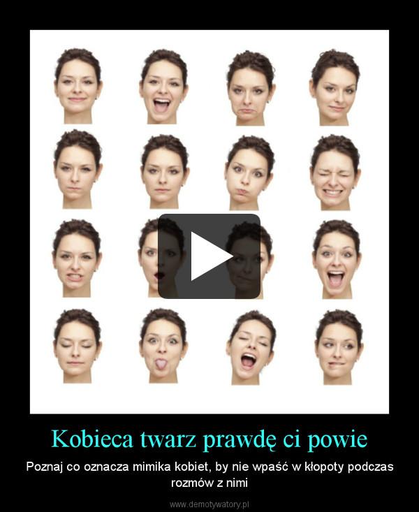 Kobieca twarz prawdę ci powie – Poznaj co oznacza mimika kobiet, by nie wpaść w kłopoty podczas rozmów z nimi