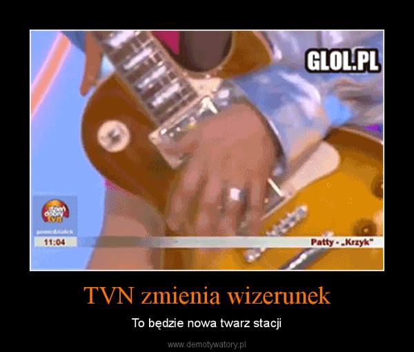 TVN zmienia wizerunek – To będzie nowa twarz stacji