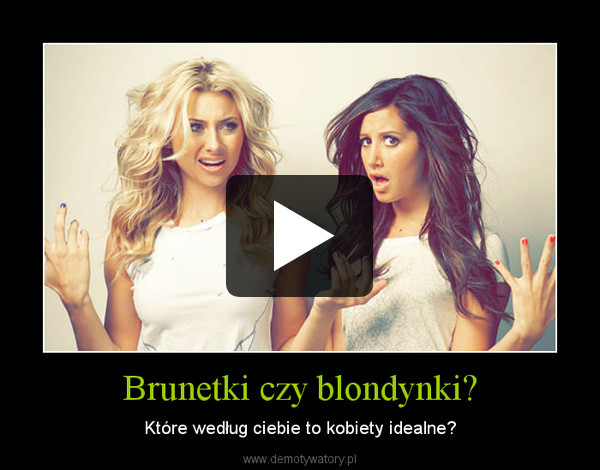Brunetki czy blondynki? – Które według ciebie to kobiety idealne?
