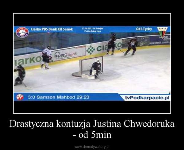 Drastyczna kontuzja Justina Chwedoruka - od 5min –