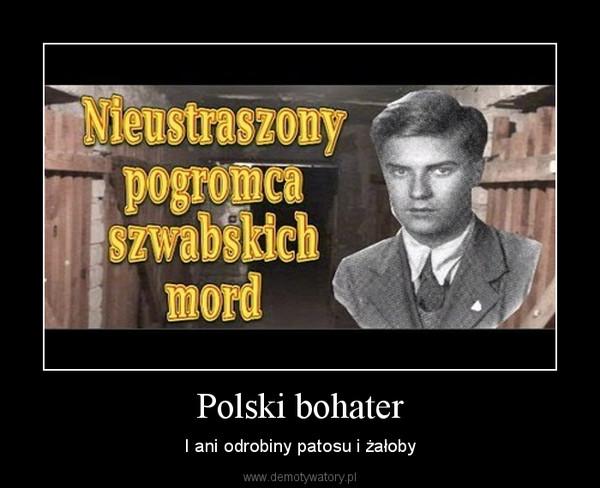 Polski bohater – I ani odrobiny patosu i żałoby
