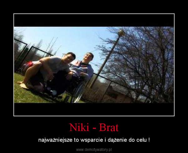 Niki - Brat – najważniejsze to wsparcie i dążenie do celu !