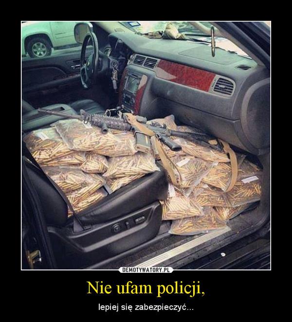 Nie ufam policji, – lepiej się zabezpieczyć...