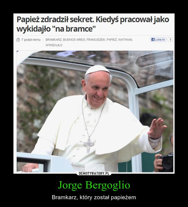Jorge Bergoglio – Bramkarz, który został papieżem