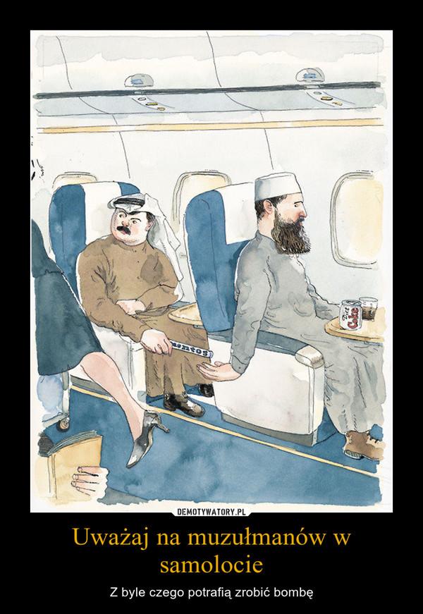 Uważaj na muzułmanów w samolocie – Z byle czego potrafią zrobić bombę