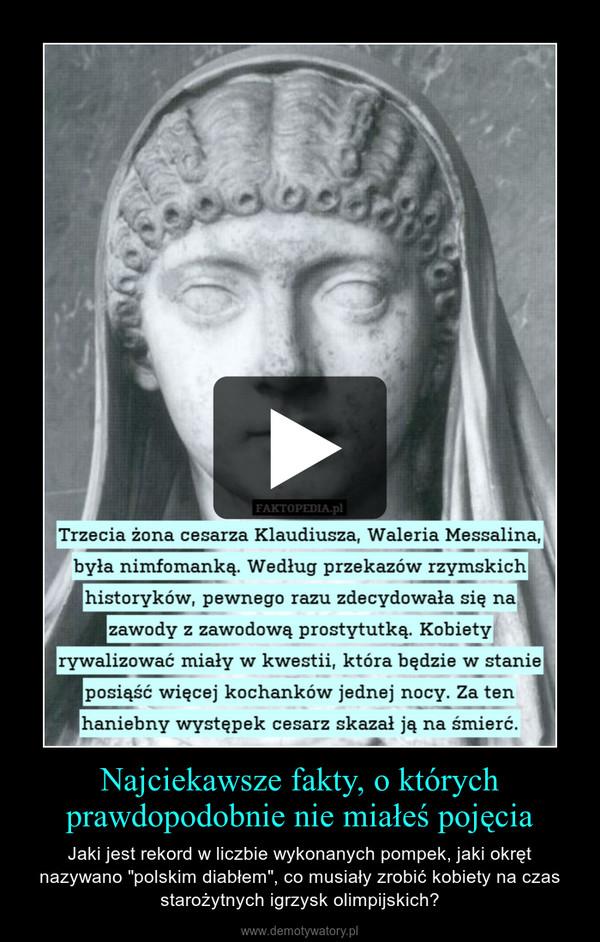 """Najciekawsze fakty, o którychprawdopodobnie nie miałeś pojęcia – Jaki jest rekord w liczbie wykonanych pompek, jaki okręt nazywano """"polskim diabłem"""", co musiały zrobić kobiety na czas starożytnych igrzysk olimpijskich?"""