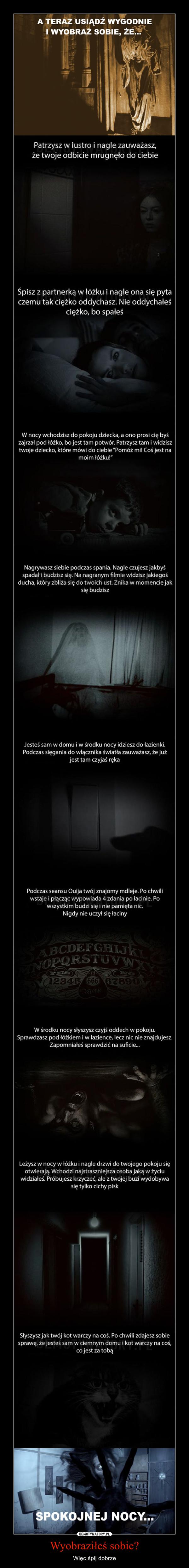 Wyobraziłeś sobie? – Więc śpij dobrze