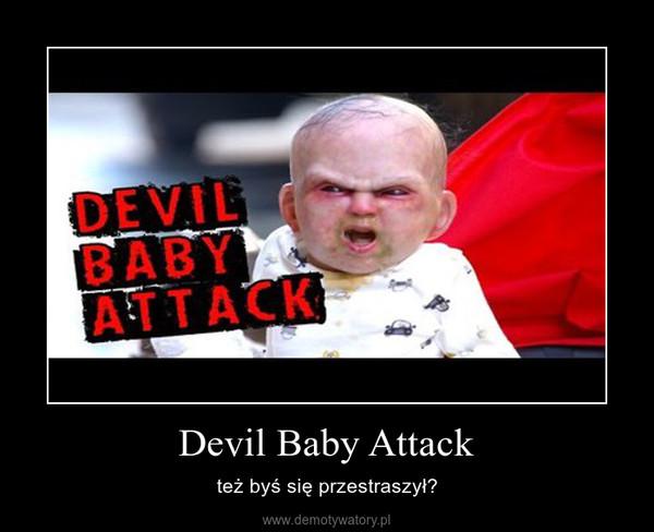 Devil Baby Attack – też byś się przestraszył?