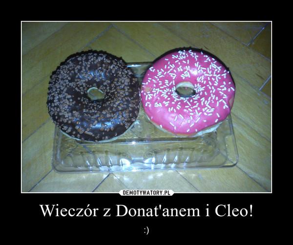 Wieczór z Donat'anem i Cleo! – :)