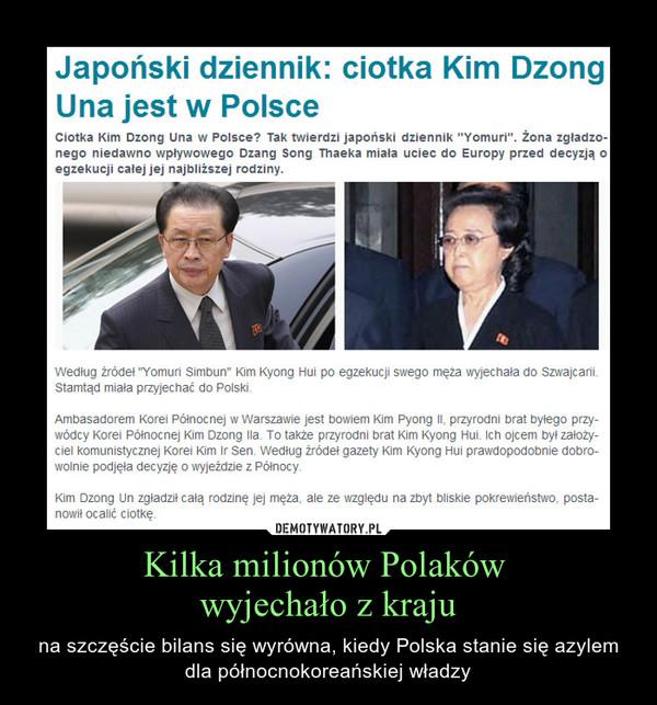 Kilka milionów Polaków wyjechało z kraju – na szczęście bilans się wyrówna, kiedy Polska stanie się azylem dla północnokoreańskiej władzy