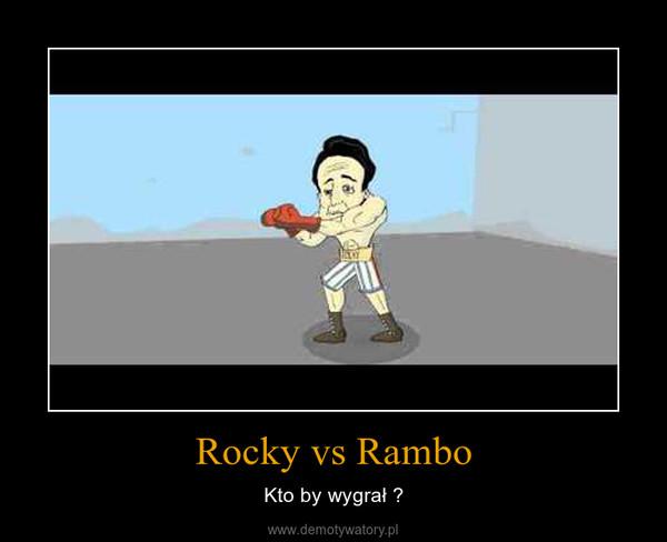 Rocky vs Rambo – Kto by wygrał ?