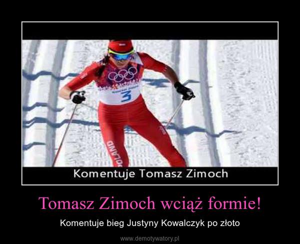 Tomasz Zimoch wciąż formie! – Komentuje bieg Justyny Kowalczyk po złoto