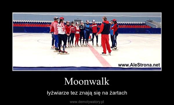 Moonwalk – łyżwiarze tez znają się na żartach