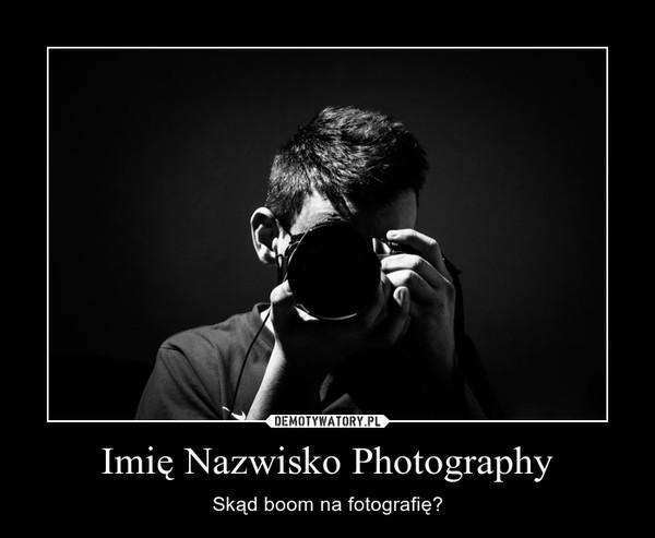 Imię Nazwisko Photography – Skąd boom na fotografię?