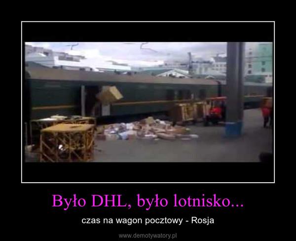 Było DHL, było lotnisko... – czas na wagon pocztowy - Rosja