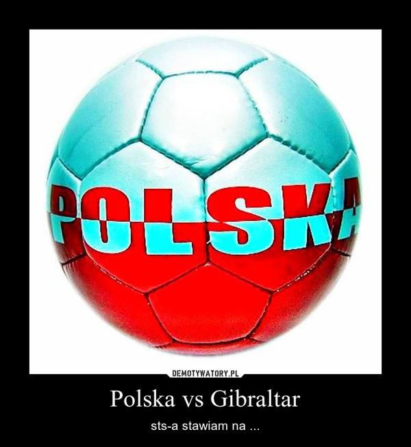 Polska vs Gibraltar – sts-a stawiam na ...