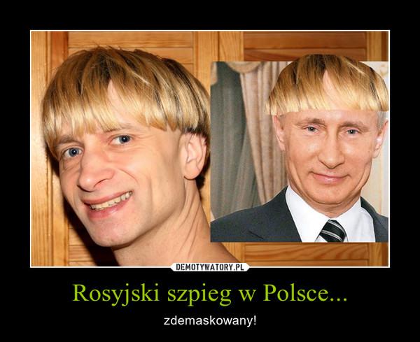 Rosyjski szpieg w Polsce... – zdemaskowany!