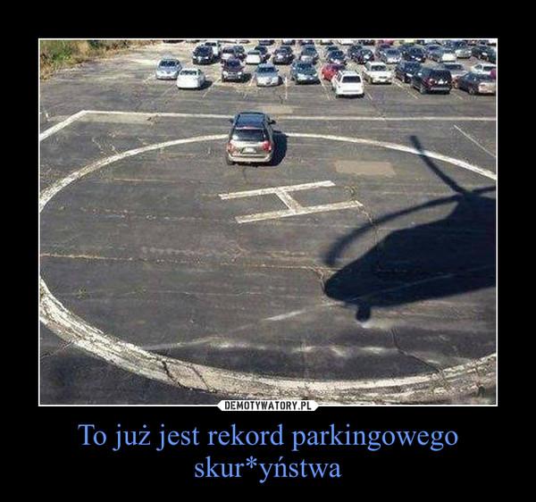 To już jest rekord parkingowego skur*yństwa –
