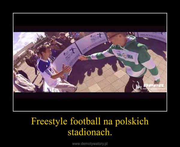 Freestyle football na polskich stadionach. –