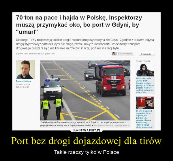 Port bez drogi dojazdowej dla tirów – Takie rzeczy tylko w Polsce