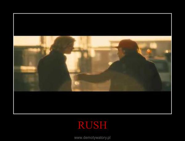 RUSH –