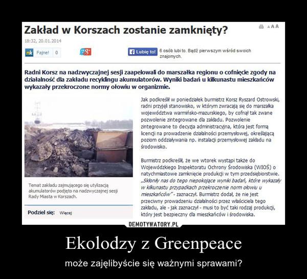 Ekolodzy z Greenpeace – może zajęlibyście się ważnymi sprawami?