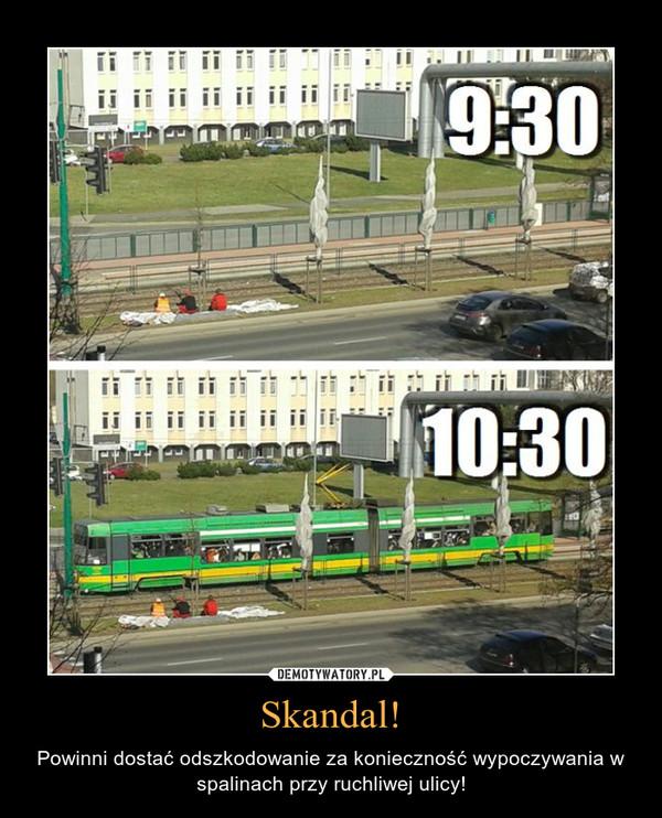 Skandal! – Powinni dostać odszkodowanie za konieczność wypoczywania w spalinach przy ruchliwej ulicy!