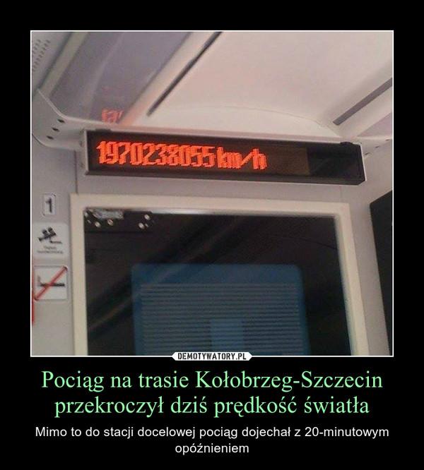Pociąg na trasie Kołobrzeg-Szczecin przekroczył dziś prędkość światła – Mimo to do stacji docelowej pociąg dojechał z 20-minutowym opóźnieniem