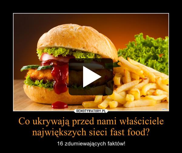 Co ukrywają przed nami właściciele największych sieci fast food? – 16 zdumiewających faktów!