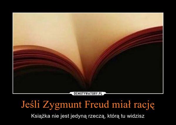 Jeśli Zygmunt Freud miał rację – Książka nie jest jedyną rzeczą, którą tu widzisz