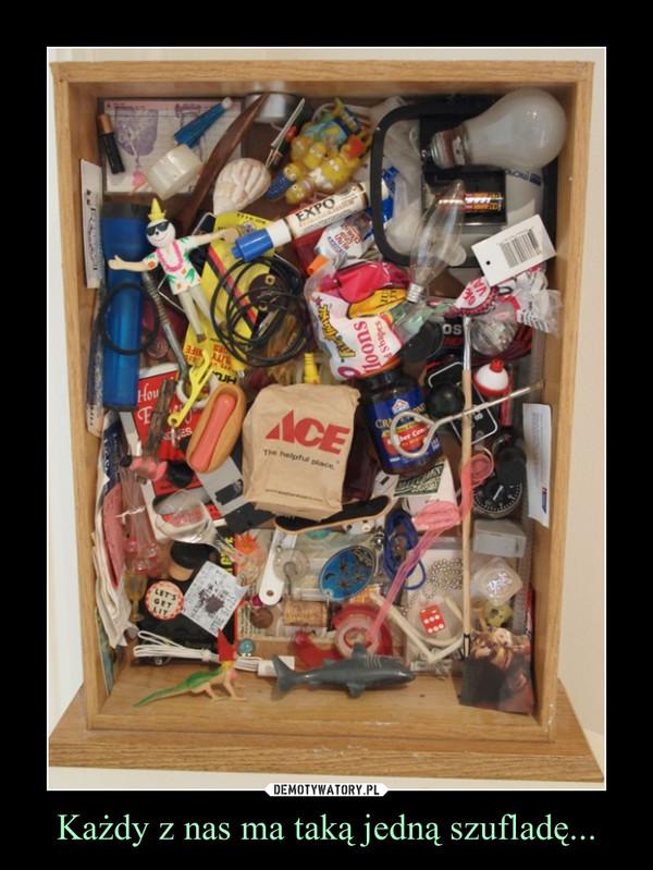 Każdy z nas ma taką jedną szufladę... –