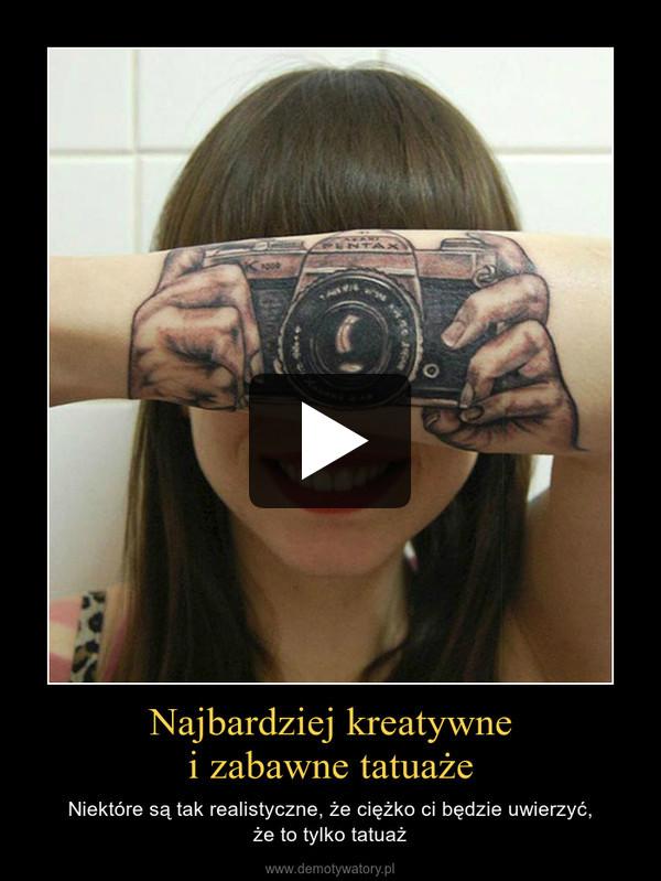 Najbardziej kreatywnei zabawne tatuaże – Niektóre są tak realistyczne, że ciężko ci będzie uwierzyć,że to tylko tatuaż
